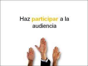 Haz participar a la audiencia