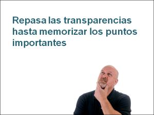 Repasa las transparencias hasta memorizar los puntos importantes