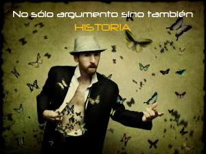 No sólo argumento sino también HISTORIA