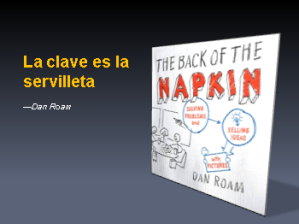 La clave es la servilleta (the back of the napkin) por Dan Roam