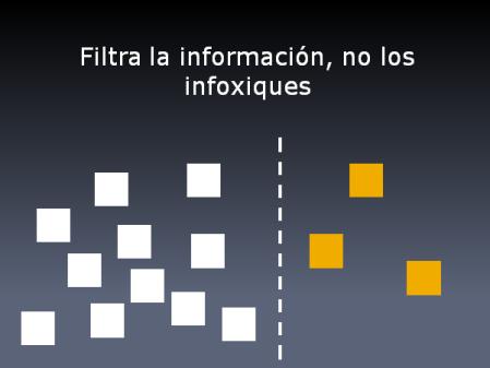 Filtra la información, no los infoxiques