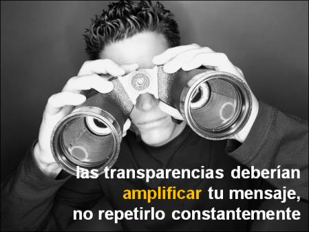 las transparencias deberían amplificar tu mensaje,  no repetirlo constantemente