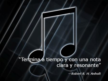 """""""Termina a tiempo y con una nota clara y resonante"""" - Robert R. H. Anholt"""