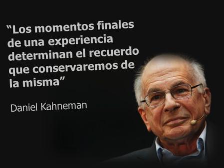 """""""Los momentos finales de una experiencia determinan el recuerdo que conservaremos de la misma"""" - Daniel Kahneman"""