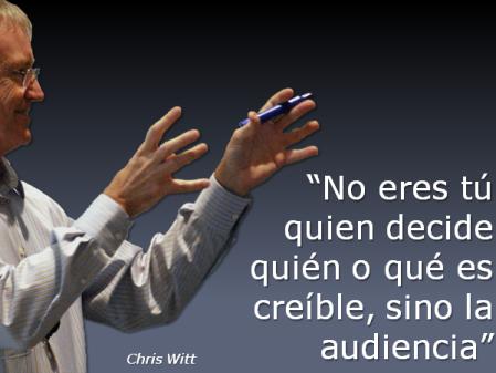 """No eres tú quien decide quién o qué es creíble, sino la audiencia"""" - Chris Witt"""