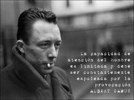 """""""La capacidad de atención del hombre es limitada y debe ser constantemente espoleada por la provocación"""" - ALBERT CAMUS"""